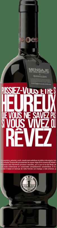 29,95 € Envoi gratuit   Vin rouge Édition Premium MBS® Reserva Puissiez-vous être si heureux que vous ne savez pas si vous vivez ou rêvez Étiquette Rouge. Étiquette personnalisable Reserva 12 Mois Récolte 2013 Tempranillo