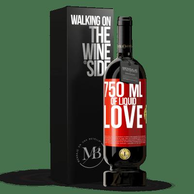 «750 ml of liquid love» Premium Edition MBS® Reserva