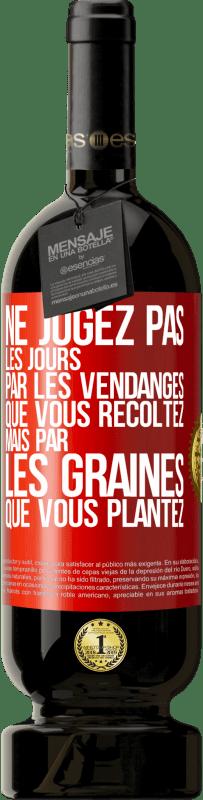29,95 € Envoi gratuit | Vin rouge Édition Premium MBS® Reserva Ne jugez pas les jours par la récolte que vous récoltez, mais par les graines que vous plantez Étiquette Rouge. Étiquette personnalisable Reserva 12 Mois Récolte 2013 Tempranillo