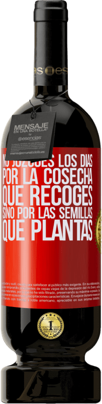 35,95 € Free Shipping | Red Wine Premium Edition MBS® Reserva Do not judge the days by the harvest you collect, but by the seeds you plant Red Label. Customizable label Reserva 12 Months Harvest 2013 Tempranillo