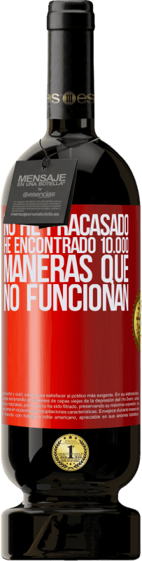 29,95 € Envío gratis   Vino Tinto Edición Premium MBS® Reserva No he fracasado. He encontrado 10.000 maneras que no funcionan Etiqueta Roja. Etiqueta personalizable Reserva 12 Meses Cosecha 2013 Tempranillo