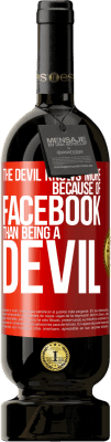 29,95 € Free Shipping | Red Wine Premium Edition MBS® Reserva The devil knows more because of Facebook than being a devil Red Label. Customized label Reserva 12 Months Harvest 2013 Tempranillo