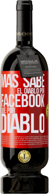 35,95 € Free Shipping | Red Wine Premium Edition MBS® Reserva The devil knows more because of Facebook than being a devil Red Label. Customizable label Reserva 12 Months Harvest 2013 Tempranillo