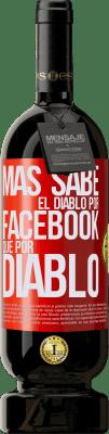35,95 € Envío gratis | Vino Tinto Edición Premium MBS® Reserva Más sabe el diablo por Facebook que por diablo Etiqueta Roja. Etiqueta personalizable Reserva 12 Meses Cosecha 2013 Tempranillo