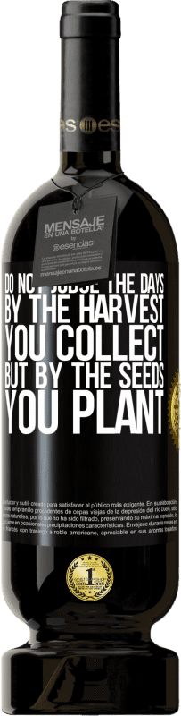 29,95 € Free Shipping   Red Wine Premium Edition MBS® Reserva Do not judge the days by the harvest you collect, but by the seeds you plant Yellow Label. Customizable label Reserva 12 Months Harvest 2013 Tempranillo