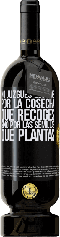 35,95 € Free Shipping | Red Wine Premium Edition MBS® Reserva Do not judge the days by the harvest you collect, but by the seeds you plant Black Label. Customizable label Reserva 12 Months Harvest 2013 Tempranillo
