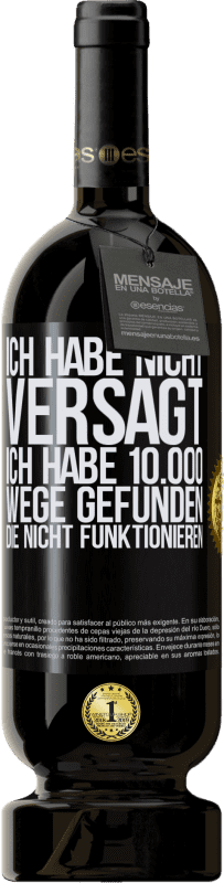29,95 € Kostenloser Versand | Rotwein Premium Ausgabe MBS® Reserva Ich habe nicht versagt. Ich habe 10.000 Wege gefunden, die nicht funktionieren Schwarzes Etikett. Anpassbares Etikett Reserva 12 Monate Ernte 2013 Tempranillo
