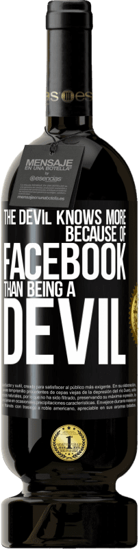 29,95 € Free Shipping | Red Wine Premium Edition MBS® Reserva The devil knows more because of Facebook than being a devil Black Label. Customizable label Reserva 12 Months Harvest 2013 Tempranillo