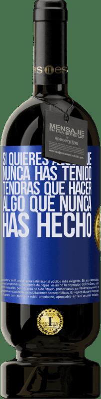 29,95 € Envío gratis | Vino Tinto Edición Premium MBS® Reserva Si quieres algo que nunca has tenido, tendrás que hacer algo que nunca has hecho Etiqueta Azul. Etiqueta personalizable Reserva 12 Meses Cosecha 2013 Tempranillo