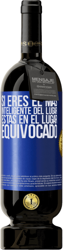 35,95 € Free Shipping | Red Wine Premium Edition MBS® Reserva If you are the smartest of the place, you are in the wrong place Blue Label. Customizable label Reserva 12 Months Harvest 2013 Tempranillo