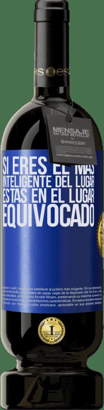 29,95 € Envío gratis   Vino Tinto Edición Premium MBS® Reserva Si eres el más inteligente del lugar, estas en el lugar equivocado Etiqueta Azul. Etiqueta personalizable Reserva 12 Meses Cosecha 2013 Tempranillo