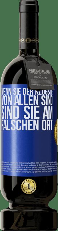 29,95 € Kostenloser Versand | Rotwein Premium Edition MBS® Reserva Wenn Sie der klügste von allen sind, sind Sie am falschen Ort Blaue Markierung. Anpassbares Etikett Reserva 12 Monate Ernte 2013 Tempranillo