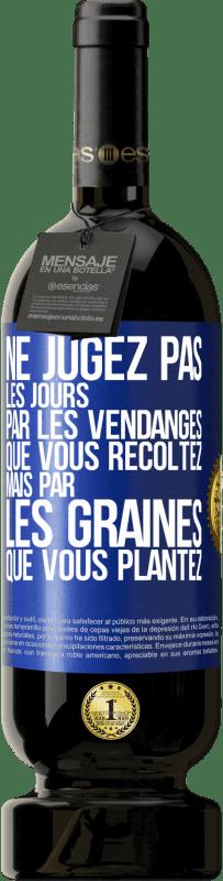 29,95 € Envoi gratuit | Vin rouge Édition Premium MBS® Reserva Ne jugez pas les jours par la récolte que vous récoltez, mais par les graines que vous plantez Étiquette Bleue. Étiquette personnalisable Reserva 12 Mois Récolte 2013 Tempranillo