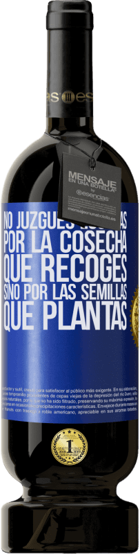 35,95 € Free Shipping | Red Wine Premium Edition MBS® Reserva Do not judge the days by the harvest you collect, but by the seeds you plant Blue Label. Customizable label Reserva 12 Months Harvest 2013 Tempranillo
