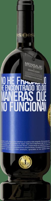 29,95 € Envío gratis   Vino Tinto Edición Premium MBS® Reserva No he fracasado. He encontrado 10.000 maneras que no funcionan Etiqueta Azul. Etiqueta personalizable Reserva 12 Meses Cosecha 2013 Tempranillo