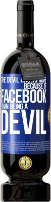 29,95 € Free Shipping | Red Wine Premium Edition MBS® Reserva The devil knows more because of Facebook than being a devil Blue Label. Customized label Reserva 12 Months Harvest 2013 Tempranillo