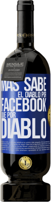 35,95 € Envio grátis   Vinho tinto Edição Premium MBS® Reserva O diabo sabe mais por causa do Facebook do que ser um diabo Etiqueta Azul. Etiqueta personalizável Reserva 12 Meses Colheita 2013 Tempranillo