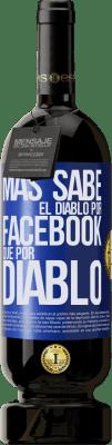 35,95 € Envío gratis | Vino Tinto Edición Premium MBS® Reserva Más sabe el diablo por Facebook que por diablo Etiqueta Azul. Etiqueta personalizable Reserva 12 Meses Cosecha 2013 Tempranillo