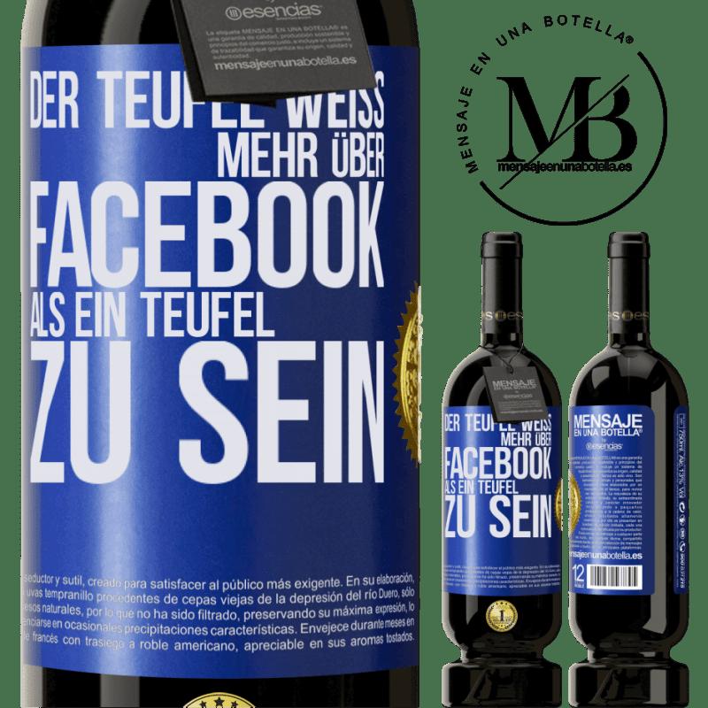 29,95 € Kostenloser Versand   Rotwein Premium Edition MBS® Reserva Der Teufel weiß mehr über Facebook als ein Teufel zu sein Blaue Markierung. Anpassbares Etikett Reserva 12 Monate Ernte 2013 Tempranillo