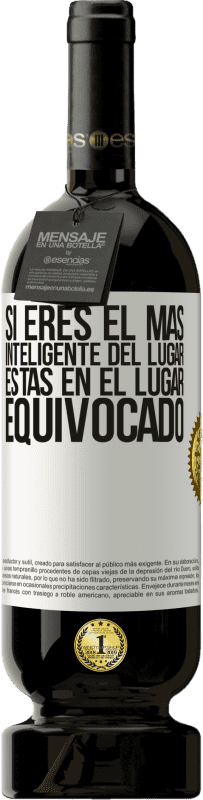 29,95 € Envío gratis   Vino Tinto Edición Premium MBS® Reserva Si eres el más inteligente del lugar, estas en el lugar equivocado Etiqueta Blanca. Etiqueta personalizable Reserva 12 Meses Cosecha 2013 Tempranillo
