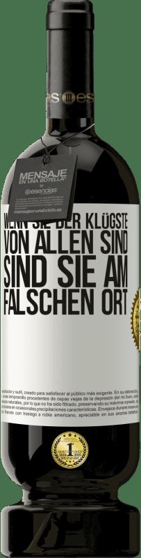 29,95 € Kostenloser Versand | Rotwein Premium Edition MBS® Reserva Wenn Sie der klügste von allen sind, sind Sie am falschen Ort Weißes Etikett. Anpassbares Etikett Reserva 12 Monate Ernte 2013 Tempranillo