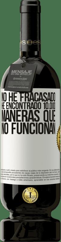 29,95 € Envío gratis   Vino Tinto Edición Premium MBS® Reserva No he fracasado. He encontrado 10.000 maneras que no funcionan Etiqueta Blanca. Etiqueta personalizable Reserva 12 Meses Cosecha 2013 Tempranillo