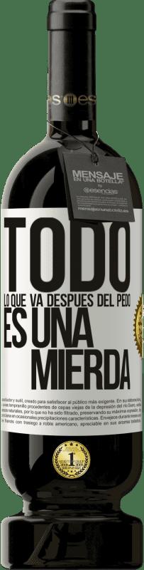 29,95 € Envío gratis | Vino Tinto Edición Premium MBS® Reserva Todo lo que va después del pedo es una mierda Etiqueta Blanca. Etiqueta personalizable Reserva 12 Meses Cosecha 2013 Tempranillo