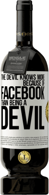 24,95 € Free Shipping   Red Wine Premium Edition MBS. The devil knows more because of Facebook than being a devil White Label. Customized label I.G.P. Vino de la Tierra de Castilla y León Aging in oak barrels 12 Months Harvest 2016 Spain Tempranillo