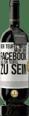 24,95 € Kostenloser Versand | Rotwein Premium Edition RED MBS Der Teufel weiß mehr über Facebook als ein Teufel zu sein Weißes Etikett. Benutzerdefiniertes Etikett I.G.P. Vino de la Tierra de Castilla y León Ausbau in Eichenfässern 12 Monate Spanien Tempranillo