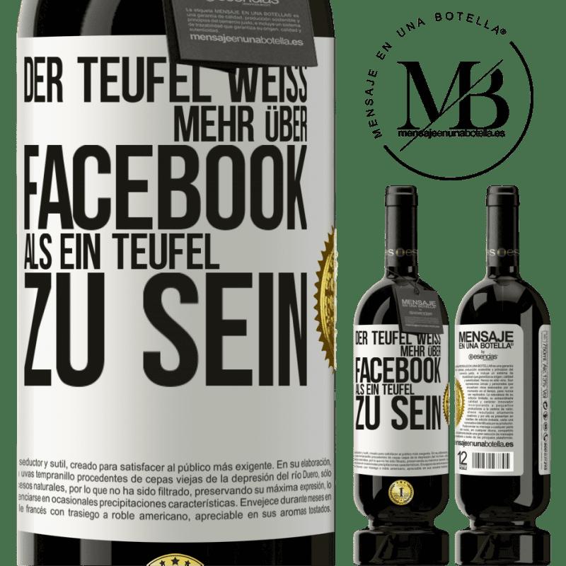 29,95 € Kostenloser Versand | Rotwein Premium Edition MBS® Reserva Der Teufel weiß mehr über Facebook als ein Teufel zu sein Weißes Etikett. Anpassbares Etikett Reserva 12 Monate Ernte 2013 Tempranillo