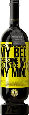 24,95 € Free Shipping | Red Wine Premium Edition RED MBS I wish you woke up in my bed the same way you woke up in my mind Yellow Label. Customized label I.G.P. Vino de la Tierra de Castilla y León Aging in oak barrels 12 Months Spain Tempranillo