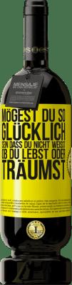 29,95 € Kostenloser Versand | Rotwein Premium Edition MBS® Reserva Mögest du so glücklich sein, dass du nicht weißt, ob du lebst oder träumst Gelbes Etikett. Anpassbares Etikett Reserva 12 Monate Ernte 2013 Tempranillo