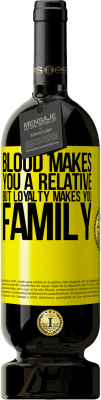 24,95 € Free Shipping | Red Wine Premium Edition RED MBS Blood makes you a relative, but loyalty makes you family Yellow Label. Customized label I.G.P. Vino de la Tierra de Castilla y León Aging in oak barrels 12 Months Spain Tempranillo