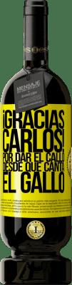 24,95 € Free Shipping | Red Wine Premium Edition RED MBS Gracias Carlos! Por dar el callo desde que canta el gallo Yellow Label. Customized label I.G.P. Vino de la Tierra de Castilla y León Aging in oak barrels 12 Months Harvest 2016 Spain Tempranillo