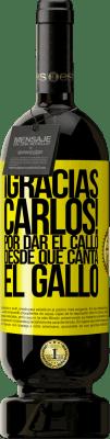 29,95 € Envío gratis | Vino Tinto Edición Premium MBS® Reserva Gracias Carlos! Por dar el callo desde que canta el gallo Etiqueta Amarilla. Etiqueta personalizable Reserva 12 Meses Cosecha 2013 Tempranillo