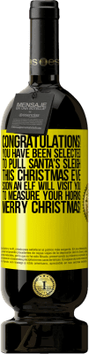 24,95 € Free Shipping | Red Wine Premium Edition RED MBS Congratulations! You have been selected to pull Santa's sleigh this Christmas Eve. Soon an elf will visit you to measure Yellow Label. Customized label I.G.P. Vino de la Tierra de Castilla y León Aging in oak barrels 12 Months Spain Tempranillo