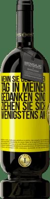 29,95 € Kostenloser Versand | Rotwein Premium Edition MBS® Reserva Wenn Sie den ganzen Tag in meinen Gedanken sind, ziehen Sie sich wenigstens an! Gelbes Etikett. Anpassbares Etikett Reserva 12 Monate Ernte 2013 Tempranillo