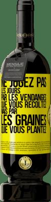 29,95 € Envoi gratuit | Vin rouge Édition Premium MBS® Reserva Ne jugez pas les jours par la récolte que vous récoltez, mais par les graines que vous plantez Étiquette Jaune. Étiquette personnalisable Reserva 12 Mois Récolte 2013 Tempranillo