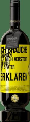 29,95 € Kostenloser Versand | Rotwein Premium Edition MBS® Reserva Ich brauche jemanden, der mich versteht ... Um es später zu erklären Gelbes Etikett. Anpassbares Etikett Reserva 12 Monate Ernte 2013 Tempranillo
