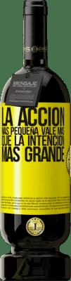 29,95 € Envío gratis | Vino Tinto Edición Premium MBS® Reserva La acción más pequeña vale más que la intención más grande Etiqueta Amarilla. Etiqueta personalizable Reserva 12 Meses Cosecha 2013 Tempranillo