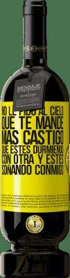 29,95 € Envío gratis   Vino Tinto Edición Premium MBS® Reserva No le pido al cielo que te mande más castigo, que estés durmiendo con otra y estés soñando conmigo Etiqueta Amarilla. Etiqueta personalizable Reserva 12 Meses Cosecha 2013 Tempranillo