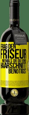 29,95 € Kostenloser Versand | Rotwein Premium Edition MBS® Reserva Fragen Sie niemals den Friseur, wenn Sie einen Haarschnitt benötigen Gelbes Etikett. Anpassbares Etikett Reserva 12 Monate Ernte 2013 Tempranillo