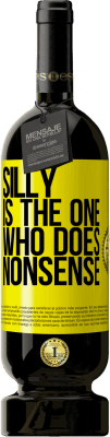 24,95 € Free Shipping   Red Wine Premium Edition RED MBS Silly is the one who does nonsense Yellow Label. Customized label I.G.P. Vino de la Tierra de Castilla y León Aging in oak barrels 12 Months Spain Tempranillo