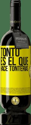 29,95 € Envío gratis | Vino Tinto Edición Premium MBS® Reserva Tonto es el que hace tonterías Etiqueta Amarilla. Etiqueta personalizable Reserva 12 Meses Cosecha 2013 Tempranillo