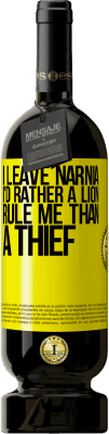 35,95 € Free Shipping | Red Wine Premium Edition RED MBS I leave Narnia. I'd rather a lion rule me than a thief Yellow Label. Customized label I.G.P. Vino de la Tierra de Castilla y León Aging in oak barrels 12 Months Harvest 2016 Spain Tempranillo