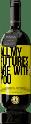 35,95 € Free Shipping | Red Wine Premium Edition MBS Reserva All my futures are with you Yellow Label. Customizable label I.G.P. Vino de la Tierra de Castilla y León Aging in oak barrels 12 Months Harvest 2013 Spain Tempranillo