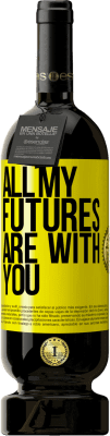 24,95 € Free Shipping | Red Wine Premium Edition RED MBS All my futures are with you Yellow Label. Customized label I.G.P. Vino de la Tierra de Castilla y León Aging in oak barrels 12 Months Spain Tempranillo
