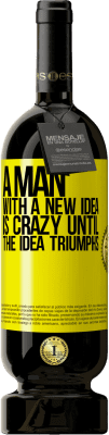 35,95 € Free Shipping | Red Wine Premium Edition MBS® Reserva A man with a new idea is crazy until the idea triumphs Yellow Label. Customizable label Reserva 12 Months Harvest 2013 Tempranillo