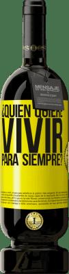 29,95 € Envío gratis   Vino Tinto Edición Premium MBS® Reserva ¿Quién quiere vivir para siempre? Etiqueta Amarilla. Etiqueta personalizable Reserva 12 Meses Cosecha 2013 Tempranillo
