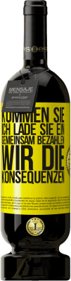 29,95 € Kostenloser Versand | Rotwein Premium Edition MBS® Reserva Kommen Sie, ich lade Sie ein, gemeinsam bezahlen wir die Konsequenzen Gelbes Etikett. Anpassbares Etikett Reserva 12 Monate Ernte 2013 Tempranillo
